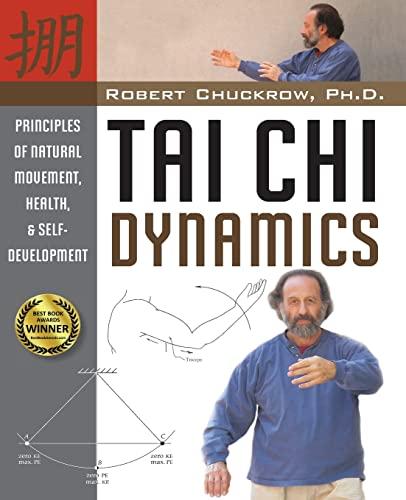 9781594391163: Tai Chi Dynamics: Principles of Natural Movement, Health & Self-Development (Martial Science)