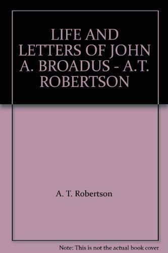 9781594421198: LIFE AND LETTERS OF JOHN A. BROADUS - A.T. ROBERTSON