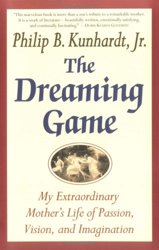 The Dreaming Game: A Portrait of a Passionate Life (1594481407) by Philip B. Kunhardt