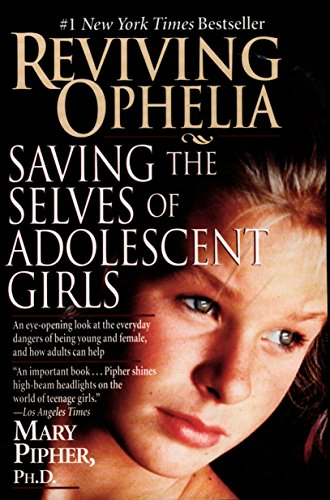 Reviving Ophelia: Saving the Selves of Adolescent Girls (1594481881) by Mary  Pipher