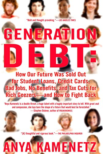 9781594482342: Generation Debt: How Our Future Was Sold Out for Student Loans, Bad Jobs, No Benefits, and Tax Cuts for Rich Geezers--And How to Fight Back