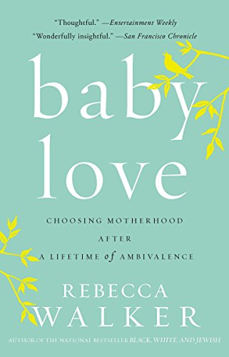 9781594482885: Baby Love: Choosing Motherhood After a Lifetime of Ambivalence