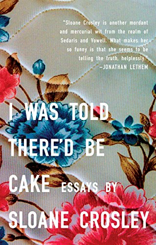 9781594483066: I Was Told There'd Be Cake: Essays