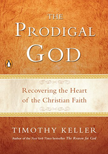 9781594484025: The Prodigal God: Recovering the Heart of the Christian Faith