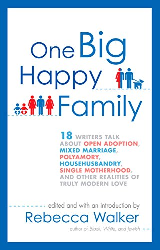 9781594484377: One Big Happy Family: 18 Writers Talk About Open Adoption, Mixed Marriage, Polyamory, Househusbandry, Single Motherhood, and Other Realities of Truly Modern Love