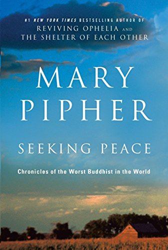 Seeking Peace: Chronicles of the Worst Buddhist in the World: Pipher, Mary