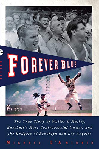 9781594484414: Forever Blue: The True Story of Walter O'Malley, Baseball's Most Controversial Owner, and the Dodgers of Brooklyn and Los Angeles