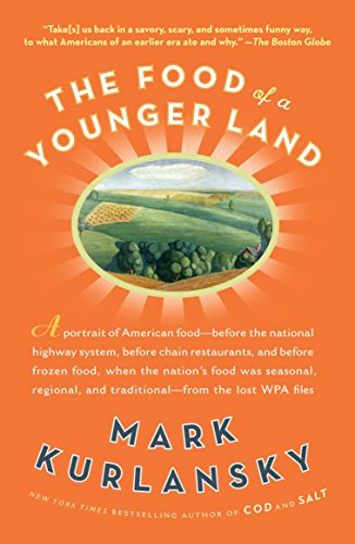 The Food of a Younger Land: A portrait of American food- before the national highway system, before...