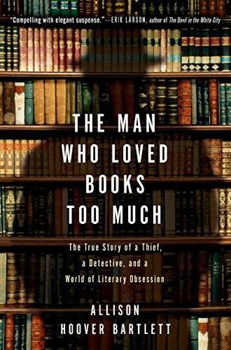 9781594484810: The Man Who Loved Books Too Much: The True Story of a Thief, a Detective, and a World of Literary Obsession
