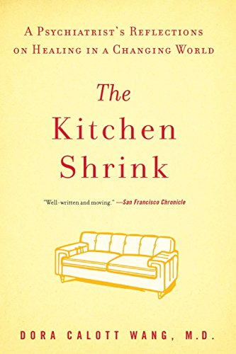 The Kitchen Shrink: A Psychiatrist's Reflections on Healing in a Changing World: Wang, M. D.; ...