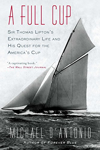 9781594485213: A Full Cup: Sir Thomas Lipton's Extraordinary Life and His Quest for the America's Cup