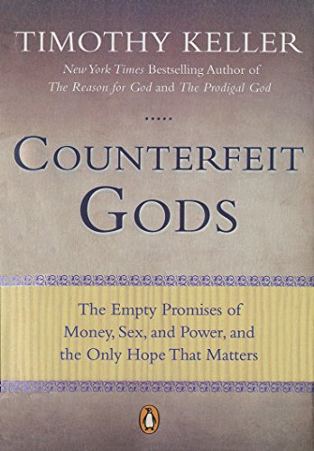 9781594485497: Counterfeit Gods: The Empty Promises of Money, Sex, and Power, and the Only Hope that Matters