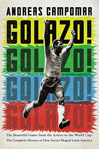 9781594485862: Golazo!: The Beautiful Game from the Aztecs to the World Cup: The Complete History of How Soccer Shaped Latin America