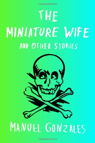The Miniature Wife: and Other Stories: Gonzales, Manuel