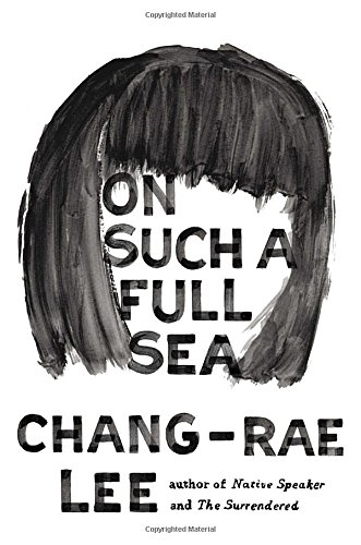 On Such a Full Sea: A Novel: Lee, Chang-rae