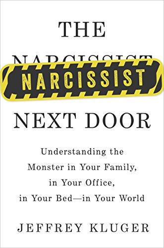 The Narcissist Next Door: Understanding the Monster: Kluger, Jeffrey