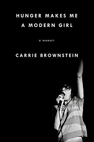 Hunger Makes Me a Modern Girl: Brownstein, Carrie