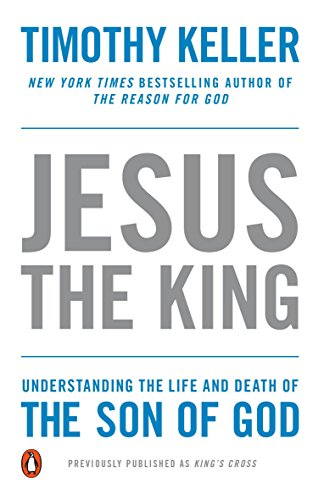 9781594486661: Jesus the King: Understanding the Life and Death of the Son of God