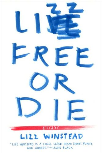 Lizz Free or Die: Essays: Winstead, Lizz