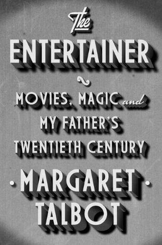 The Entertainer: Movies, Magic, and My Father's Twentieth Century: Talbot, Margaret