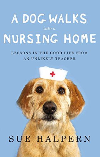 9781594487200: A Dog Walks Into a Nursing Home: Lessons in the Good Life from an Unlikely Teacher