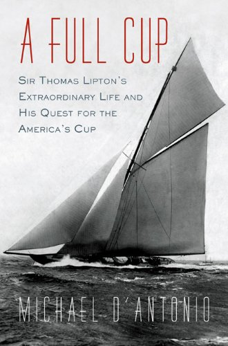 9781594487606: A Full Cup: Sir Thomas Lipton's Extraordinary Life and His Quest for the America's Cup