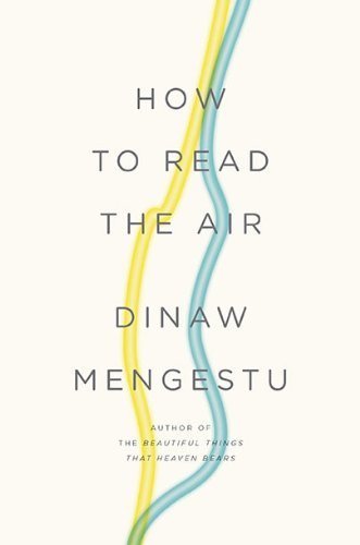 How to Read the Air (Signed First Edition): Dinaw Mengestu