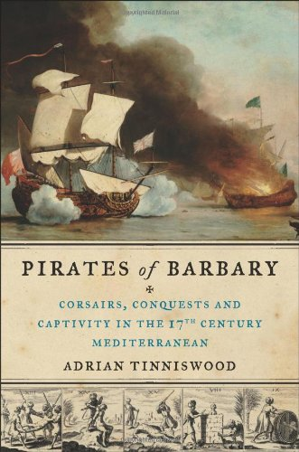 9781594487743: Pirates of Barbary: Corsairs, Conquests and Captivity in the Seventeenth-Century Mediterranean