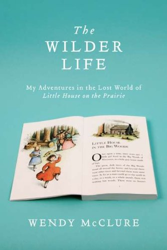 9781594487804: The Wilder Life: My Adventures in the Lost World of Little House on the Prairie