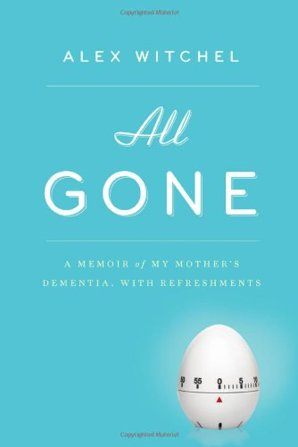 All Gone: A Memoir of My Mother's Dementia. With Refreshments: Witchel, Alex