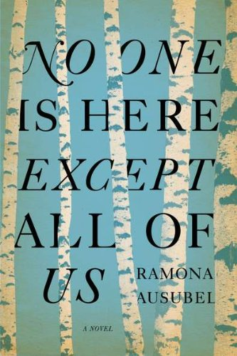 No One Is Here Except All of Us (Signed First Edition): Ausubel, Ramona