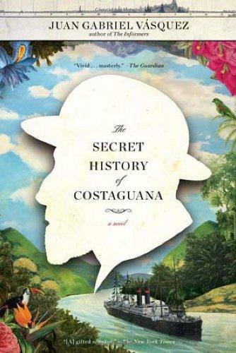 The Secret History of Costaguana (Signed First Edition): Juan Gabriel Vasquez