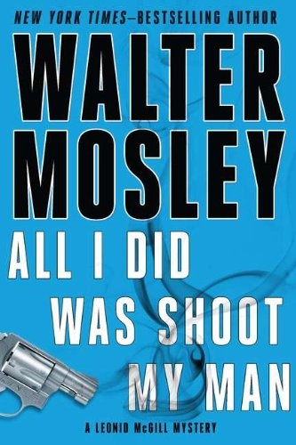 All I Did Was Shoot My Man (Leonid McGill Mystery): Mosley, Walter