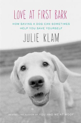 9781594488283: Love at First Bark: How Saving a Dog Can Sometimes Help You Save Yourself