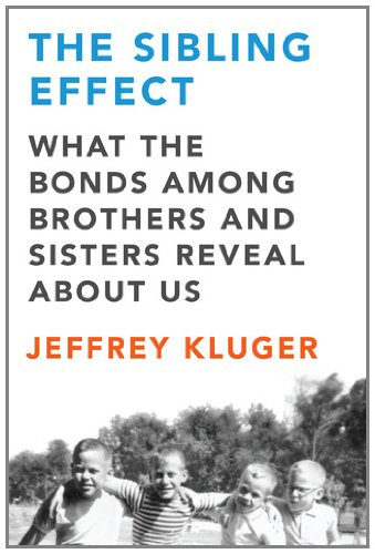 The Sibling Effect: What the Bonds Among: Kluger, Jeffrey