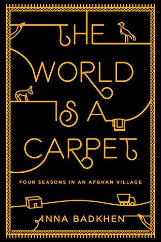 The World is a Carpet: Four Seasons in an Afghan Village: Badkhen, Anna