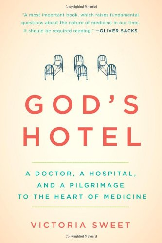 9781594488436: God's Hotel: A Doctor, a Hospital, and a Pilgrimage to the Heart of Medicine