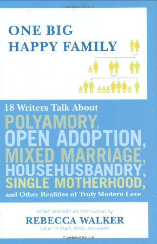 9781594488627: One Big Happy Family: 18 Writers Talk About Polyamory, Open Adoption, Mixed Marriage, Househusbandry, Single Motherhood, and Other Realities of Truly Modern Love