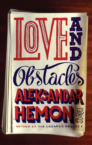 Love and Obstacles: Stories (Signed First Edition): Aleksandar Hemon