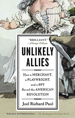 9781594488832: Unlikely Allies: How a Merchant, a Playwright, and a Spy Saved the American Revolution