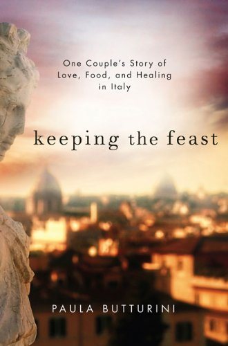 9781594488979: Keeping the Feast: One Couple's Story of Love, Food, and Healing in Italy