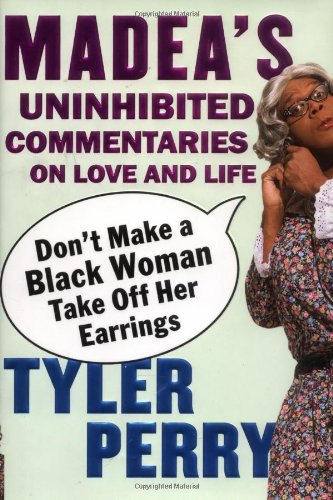 9781594489211: Don't Make a Black Woman Take Off Her Earrings: Madea's Uninhibited Commentaries on Love and Life