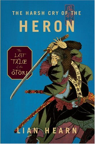 9781594489235: The Harsh Cry of the Heron: The Last Tale of the Otori (Tales of the Otori, Book 4)