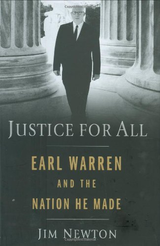 Justice for All: Earl Warren and the Nation he Made [SIGNED FIRST PRINTING]: Newton, Jim