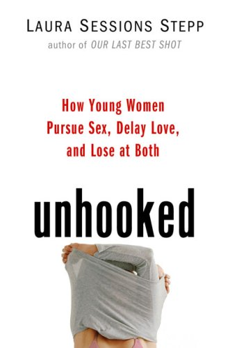 9781594489389: Unhooked: How Young Women Pursue Sex, Delay Love and Lose at Both