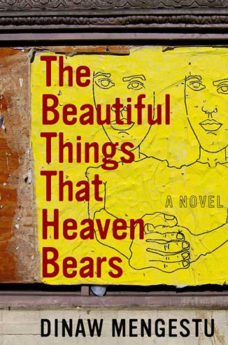 The Beautiful Things That Heaven Bears (Signed First Edition): Dinaw Mengesto