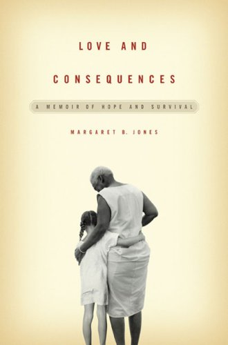 Love and Consequences: A Memoir of Hope: Jones, Margaret B.