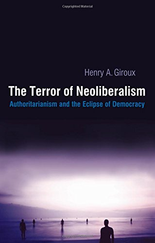 9781594510106: Terror of Neoliberalism: Authoritarianism and the Eclipse of Democracy (Cultural Politics and the Promise of Democracy)