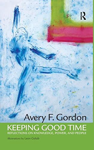 Keeping Good Time: Reflections on Knowledge, Power: Avery Gordon, Angela
