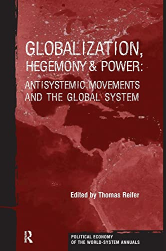 9781594510267: Globalization, Hegemony and Power: Antisystemic Movements and the Global System (Political Economy of the World-System Annuals)
